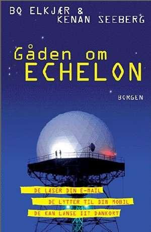 Gåden om Echelon - en glimrende bog af Bo Elkjær & Kenan Seeberg