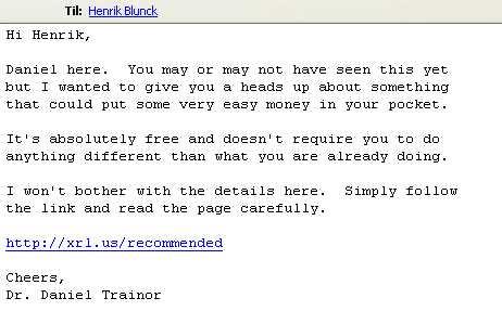 """Dette var den mail jeg modtog i dag som - ligesom så ofte før - lover guld og grønne skove. Bemærk: alene linket """"lugter"""" useriøst, ikke sandt? ;-)"""